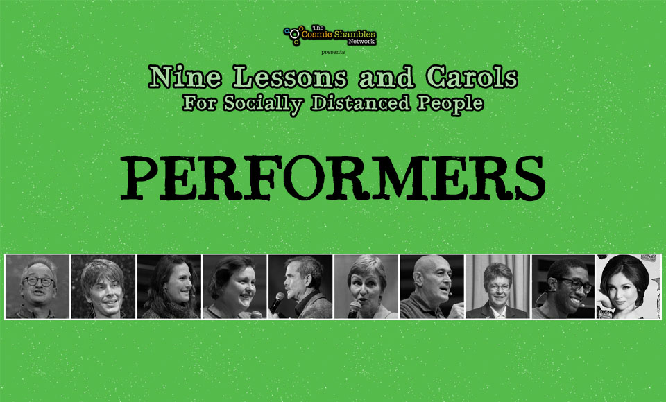 Performer's List - Nine Lessons and Carols for Socially Distanced People - The Cosmic Shambles Network